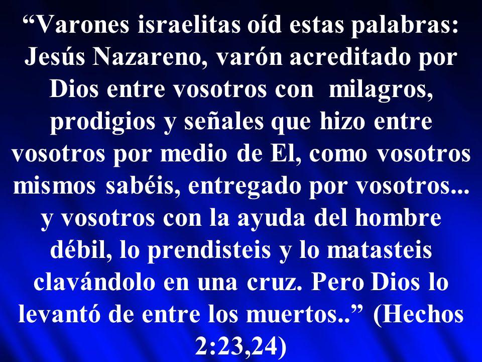 Varones israelitas oíd estas palabras: Jesús Nazareno, varón acreditado por Dios entre vosotros con milagros, prodigios y señales que hizo entre vosot