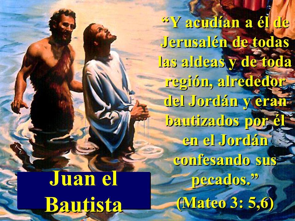 Juan el Bautista Y acudían a él de Jerusalén de todas las aldeas y de toda región, alrededor del Jordán y eran bautizados por él en el Jordán confesan