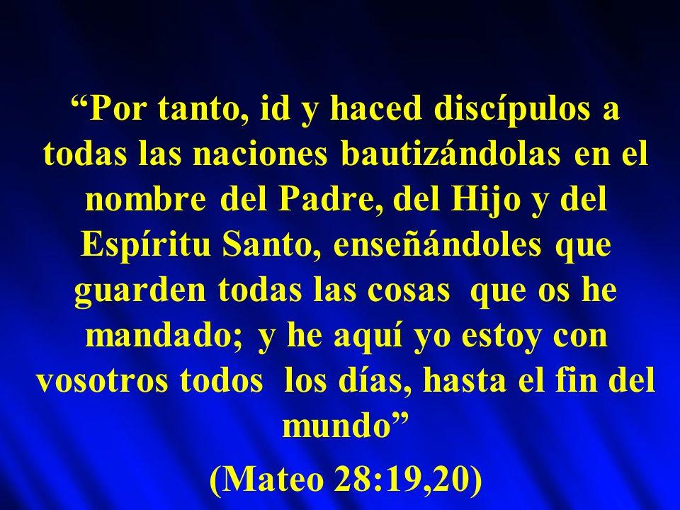 Por tanto, id y haced discípulos a todas las naciones bautizándolas en el nombre del Padre, del Hijo y del Espíritu Santo, enseñándoles que guarden to
