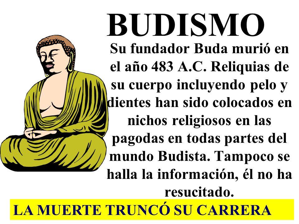 BUDISMO Su fundador Buda murió en el año 483 A.C. Reliquias de su cuerpo incluyendo pelo y dientes han sido colocados en nichos religiosos en las pago