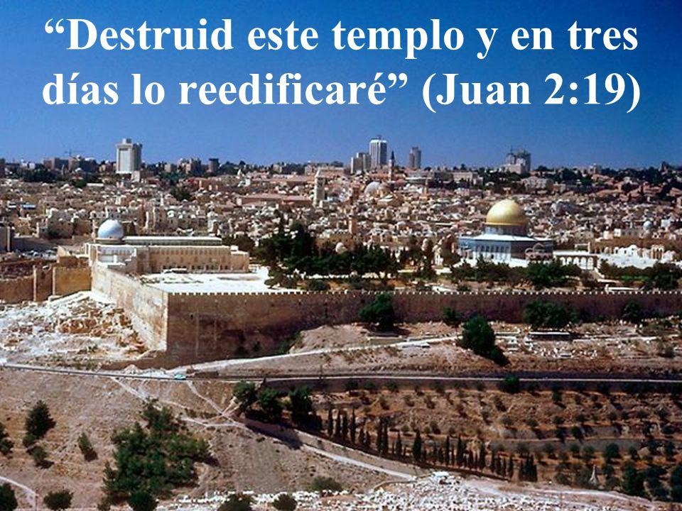 Destruid este templo y en tres días lo reedificaré (Juan 2:19)
