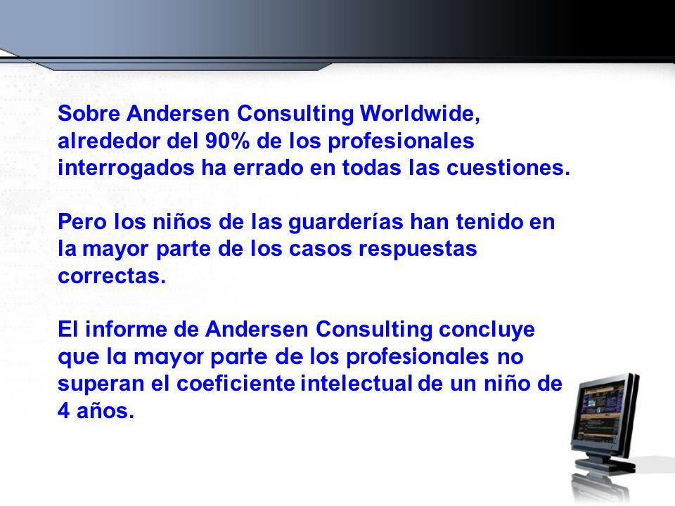 Sobre Andersen Consulting Worldwide, alrededor del 90% de los profesionales interrogados ha errado en todas las cuestiones. Pero los niños de las guar