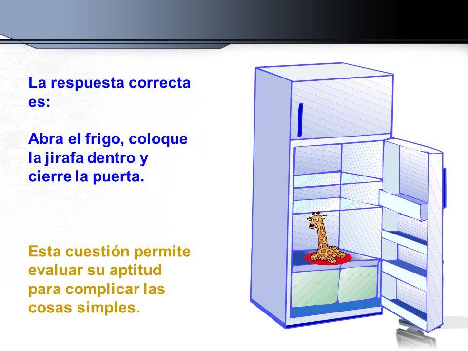 La respuesta correcta es: Abra el frigo, coloque la jirafa dentro y cierre la puerta. Esta cuestión permite evaluar su aptitud para complicar las cosa