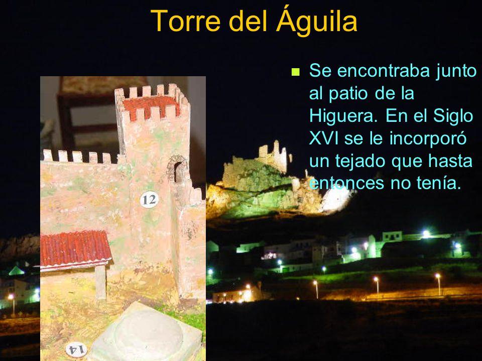 Torre del Águila Se encontraba junto al patio de la Higuera. En el Siglo XVI se le incorporó un tejado que hasta entonces no tenía.
