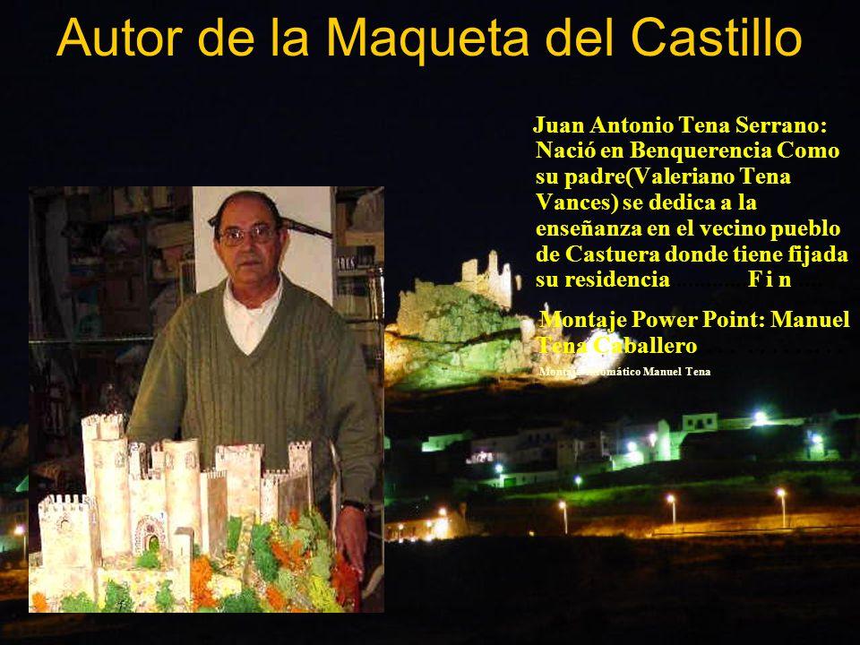 Autor de la Maqueta del Castillo Juan Antonio Tena Serrano: Nació en Benquerencia Como su padre(Valeriano Tena Vances) se dedica a la enseñanza en el