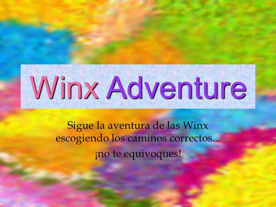 Winx Adventure Sigue la aventura de las Winx escogiendo los caminos correctos... ¡no te equivoques!