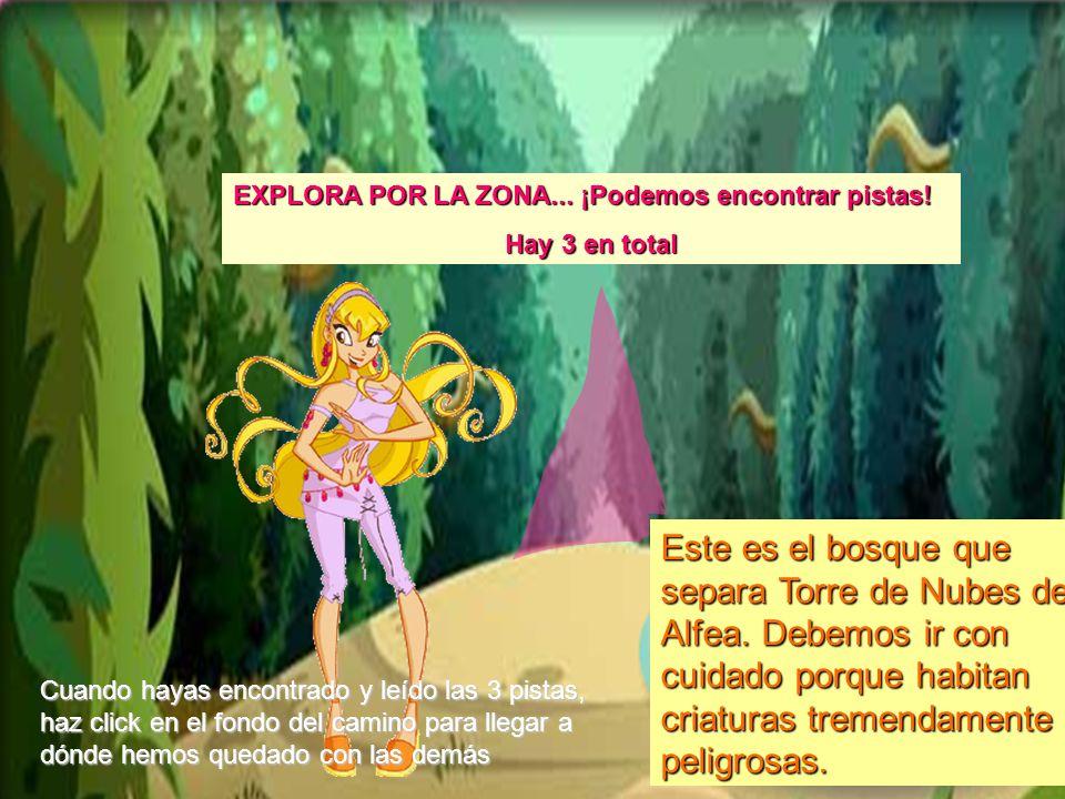 Este es el bosque que separa Torre de Nubes de Alfea. Debemos ir con cuidado porque habitan criaturas tremendamente peligrosas. EXPLORA POR LA ZONA...