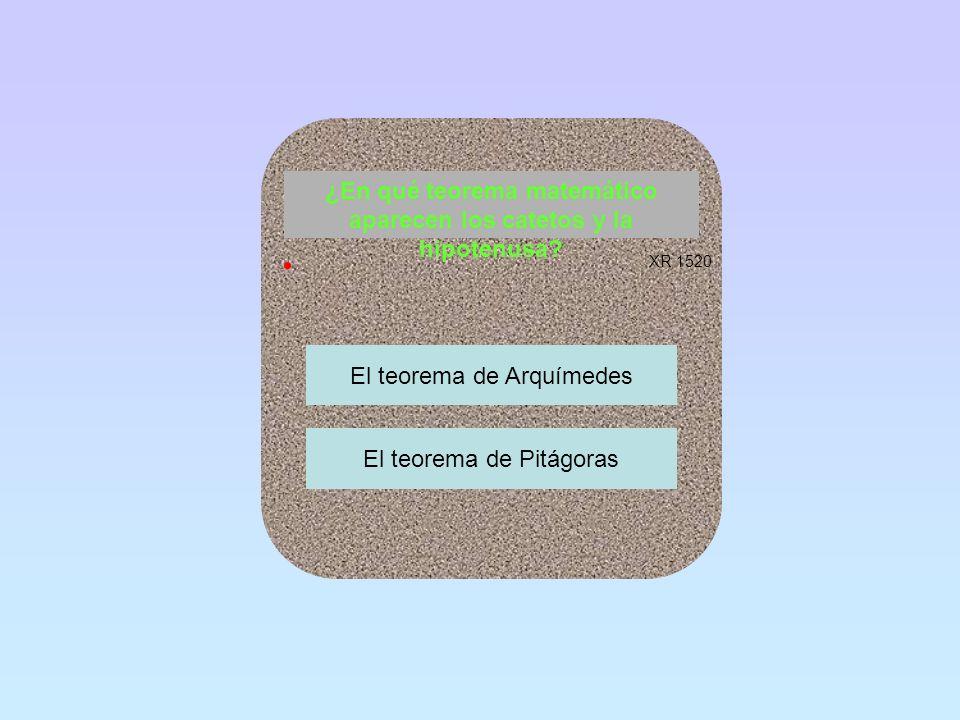 ¿En qué teorema matemático aparecen los catetos y la hipotenusa? El teorema de Arquímedes El teorema de Pitágoras XR 1520