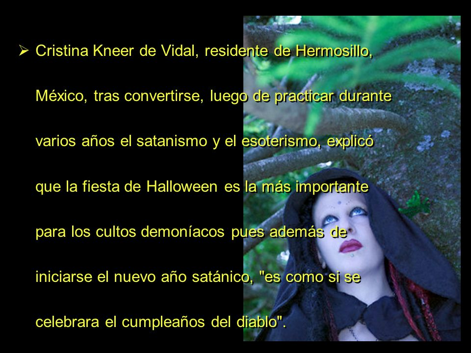 Cristina Kneer de Vidal, residente de Hermosillo, México, tras convertirse, luego de practicar durante varios años el satanismo y el esoterismo, expli