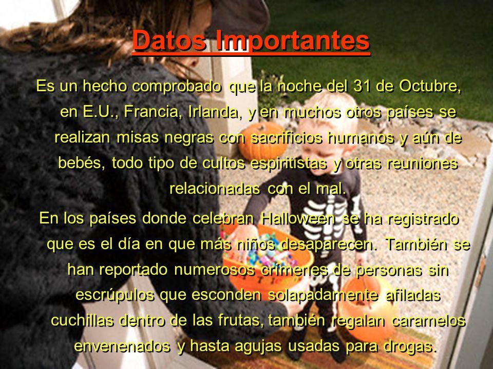Datos Importantes Es un hecho comprobado que la noche del 31 de Octubre, en E.U., Francia, Irlanda, y en muchos otros países se realizan misas negras