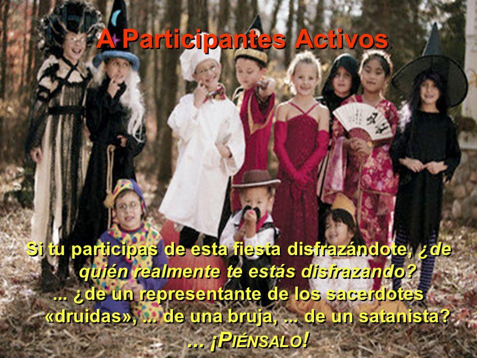 Si tu participas de esta fiesta disfrazándote, ¿de quién realmente te estás disfrazando?... ¿de un representante de los sacerdotes «druidas»,... de un