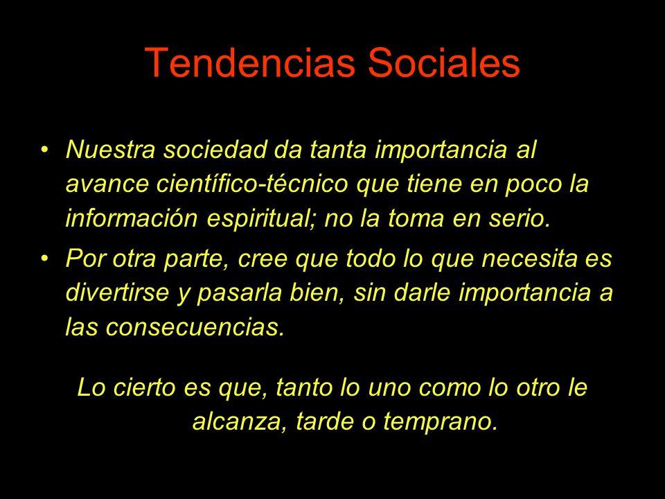 Tendencias Sociales Nuestra sociedad da tanta importancia al avance científico-técnico que tiene en poco la información espiritual; no la toma en seri