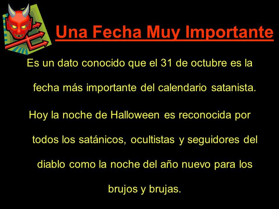 Una Fecha Muy Importante Es un dato conocido que el 31 de octubre es la fecha más importante del calendario satanista. Hoy la noche de Halloween es re