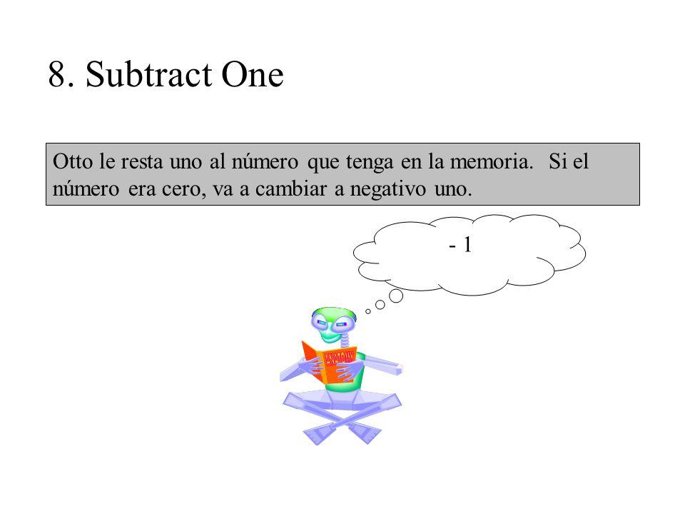 8. Subtract One Otto le resta uno al número que tenga en la memoria.