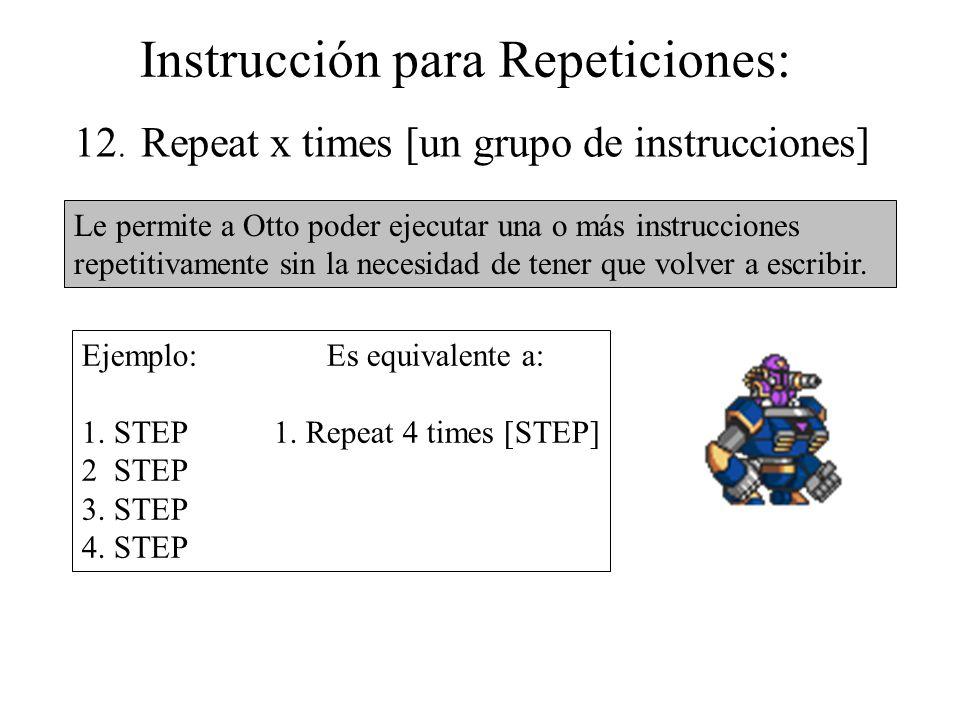 Instrucción para Repeticiones: Le permite a Otto poder ejecutar una o más instrucciones repetitivamente sin la necesidad de tener que volver a escribir.