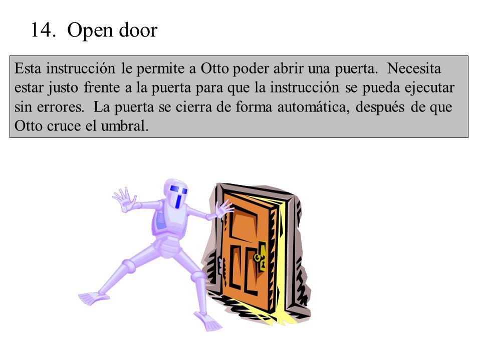 14. Open door Esta instrucción le permite a Otto poder abrir una puerta.