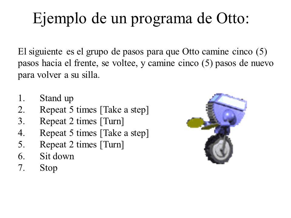 Ejemplo de un programa de Otto: El siguiente es el grupo de pasos para que Otto camine cinco (5) pasos hacia el frente, se voltee, y camine cinco (5) pasos de nuevo para volver a su silla.