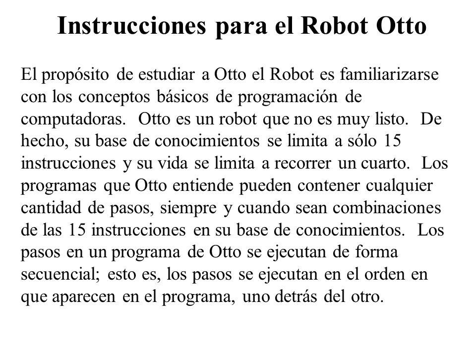 Restricciones de Otto el Robot a) Otto sólo entiende las instrucciones en su base de conocimientos.