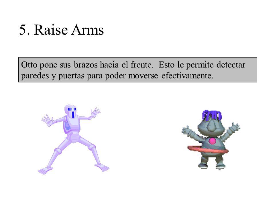5. Raise Arms Otto pone sus brazos hacia el frente.