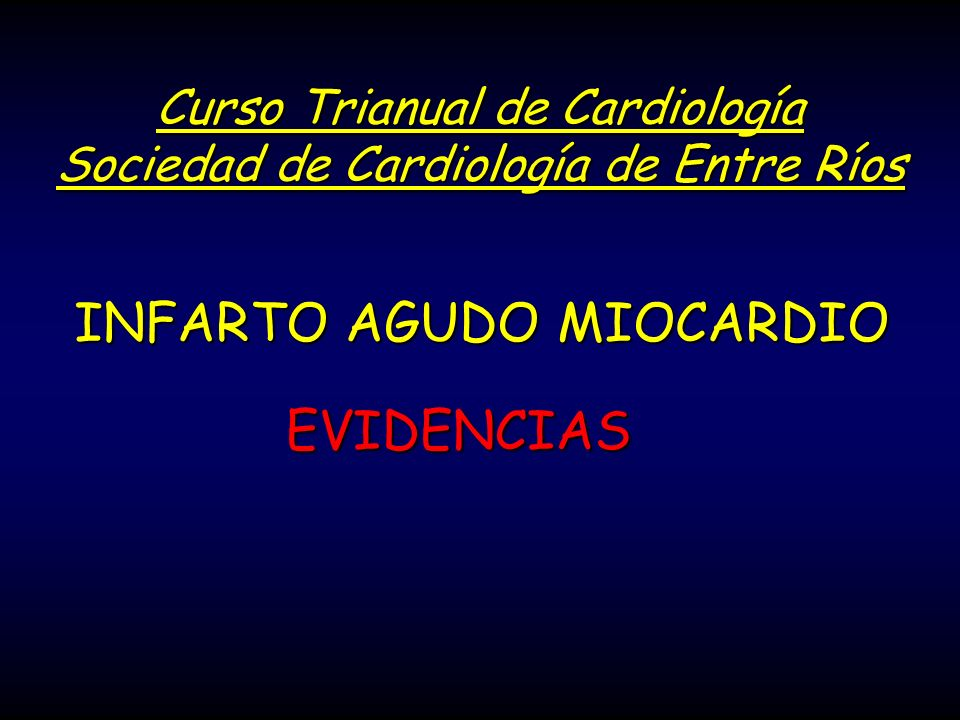 INFARTO AGUDO MIOCARDIO EVIDENCIAS Curso Trianual de Cardiología Sociedad de Cardiología de Entre Ríos