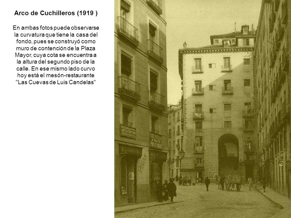 Arco de Cuchilleros (1919 ) En ambas fotos puede observarse la curvatura que tiene la casa del fondo, pues se construyó como muro de contención de la