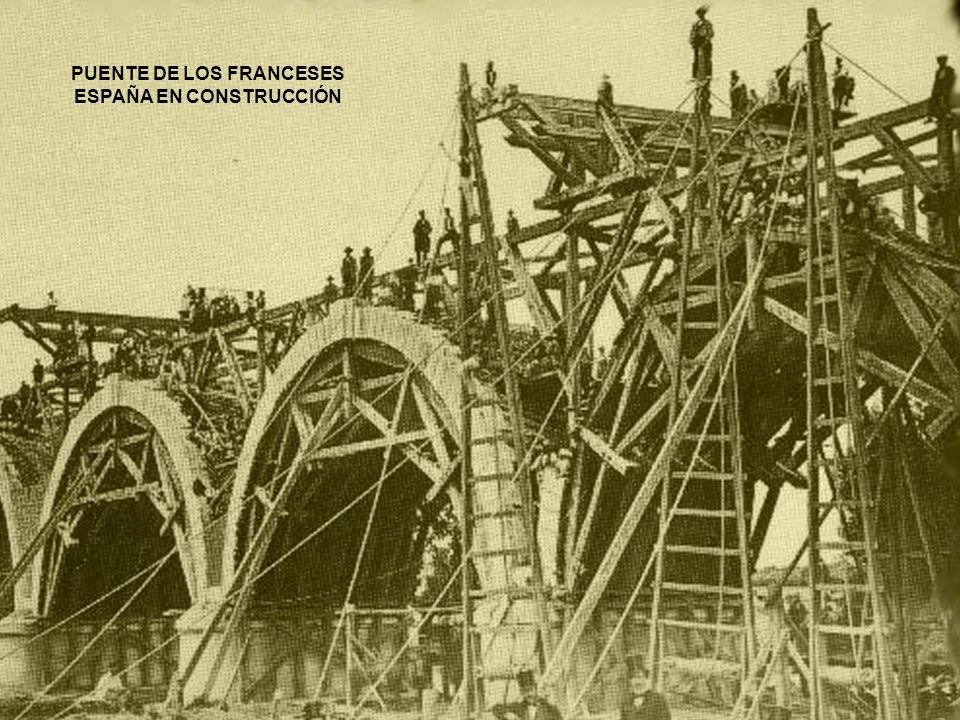 PUENTE DE LOS FRANCESES ESPAÑA EN CONSTRUCCIÓN