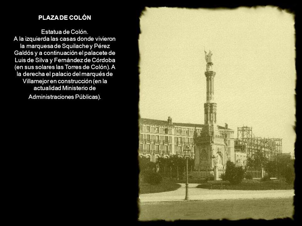 PLAZA DE COLÓN Estatua de Colón. A la izquierda las casas donde vivieron la marquesa de Squilache y Pérez Galdós y a continuación el palacete de Luis