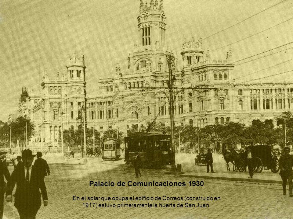 Palacio de Comunicaciones 1930 En el solar que ocupa el edificio de Correos (construido en 1917) estuvo primeramente la huerta de San Juan.