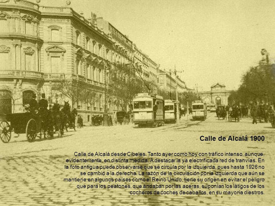 Calle de Alcalá 1900 Calle de Alcalá desde Cibeles. Tanto ayer como hoy con tráfico intenso, aunque, evidentemente, en distinta medida. A destacar la