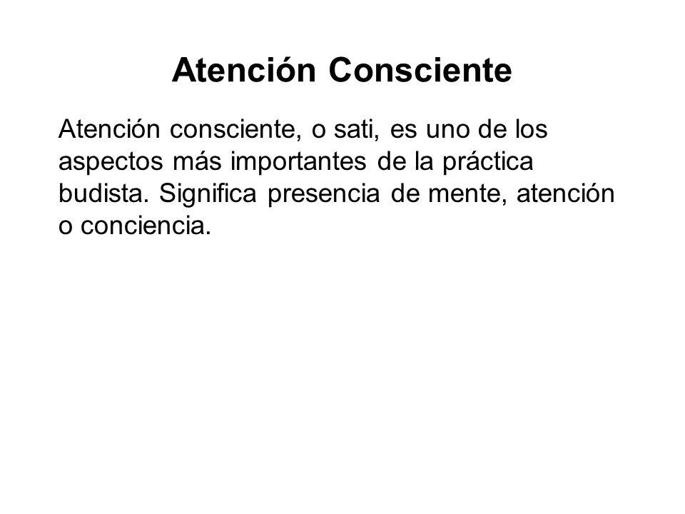 Atención consciente, o sati, es uno de los aspectos más importantes de la práctica budista. Significa presencia de mente, atención o conciencia.