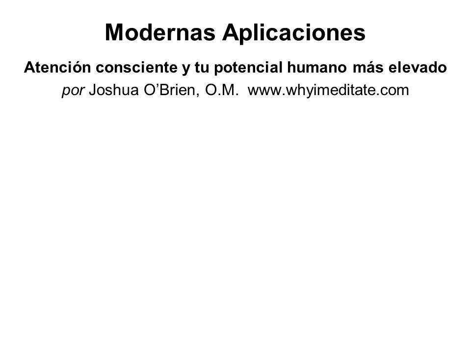 Modernas Aplicaciones Atención consciente y tu potencial humano más elevado por Joshua OBrien, O.M. www.whyimeditate.com