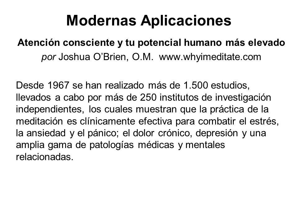 Modernas Aplicaciones Atención consciente y tu potencial humano más elevado por Joshua OBrien, O.M. www.whyimeditate.com Desde 1967 se han realizado m