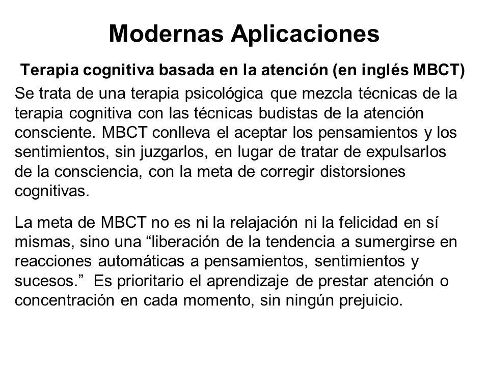 Modernas Aplicaciones Terapia cognitiva basada en la atención (en inglés MBCT) Se trata de una terapia psicológica que mezcla técnicas de la terapia c