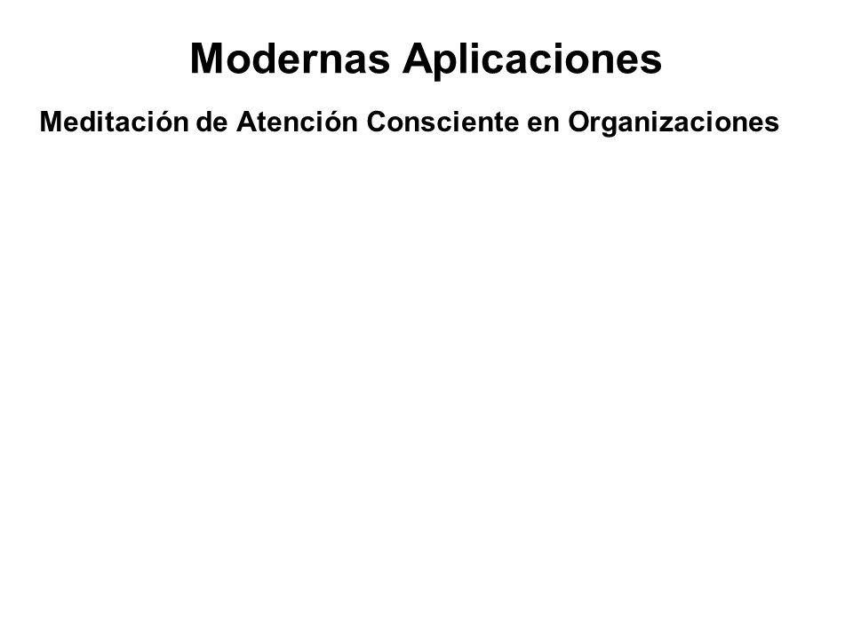 Modernas Aplicaciones Meditación de Atención Consciente en Organizaciones In the U.S., certain businesses, universities, government agencies, counseli