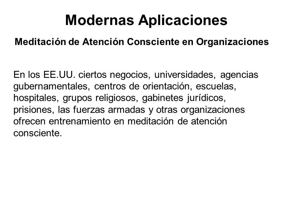 Modernas Aplicaciones Meditación de Atención Consciente en Organizaciones En los EE.UU. ciertos negocios, universidades, agencias gubernamentales, cen