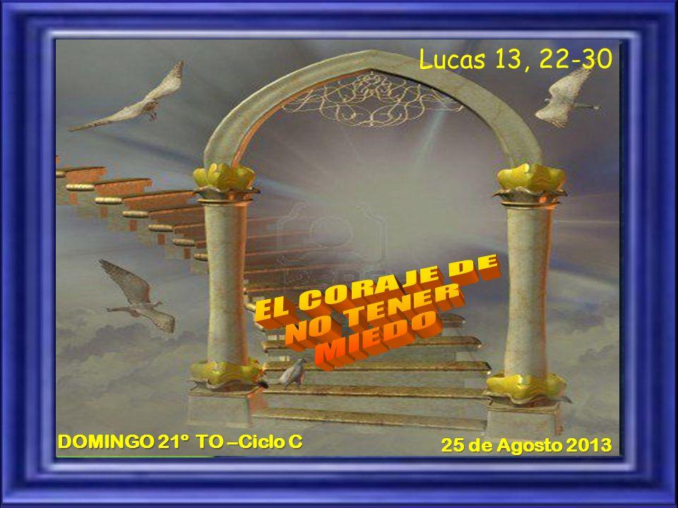 Lucas 13, 22-30 DOMINGO 21º TO –Ciclo C 25 de Agosto 2013