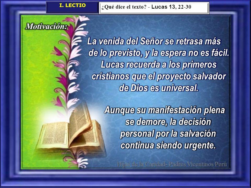 I. LECTIO ¿Qué dice el texto? - Lucas 13, 22-30