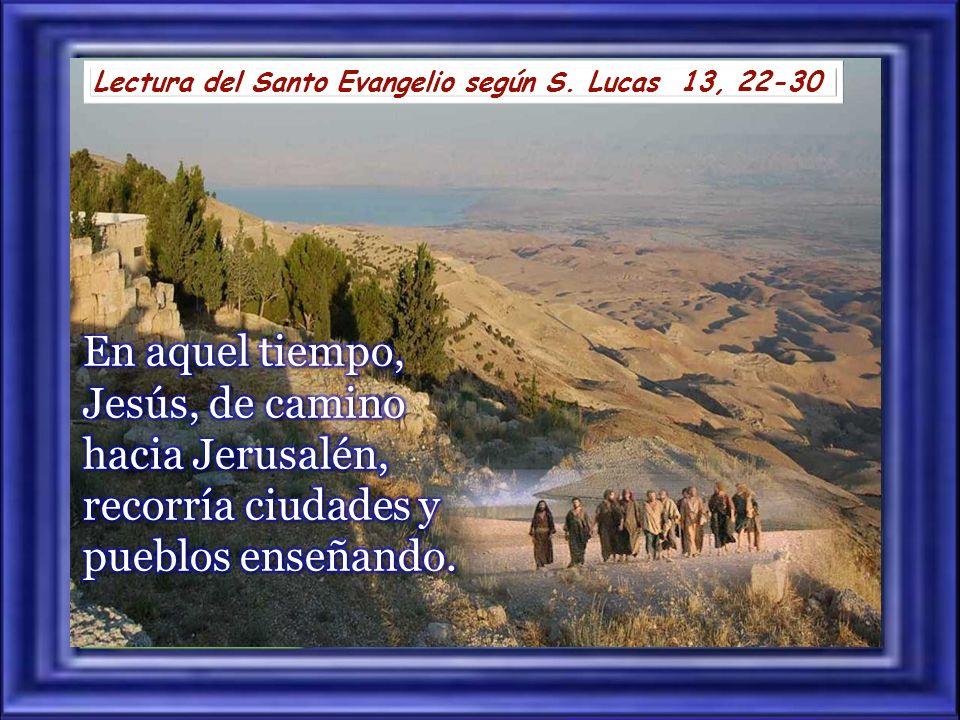 Lectura del Santo Evangelio según S. Lucas 13, 22-30