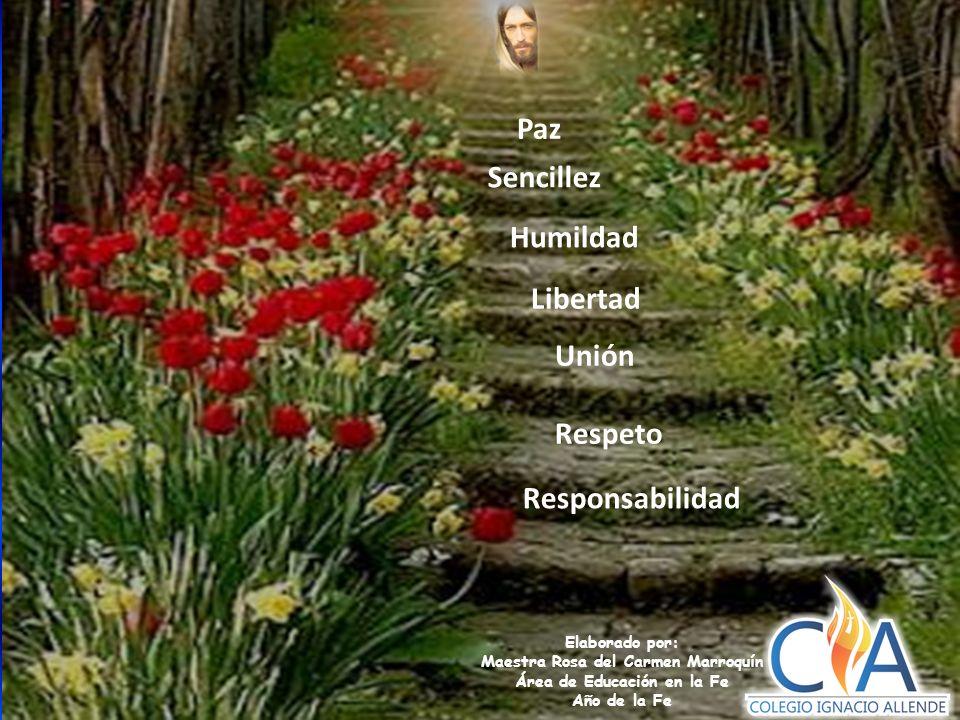 Elaborado por: Maestra Rosa del Carmen Marroquín Área de Educación en la Fe Año de la Fe Respeto Sencillez Responsabilidad Humildad Libertad Unión Paz