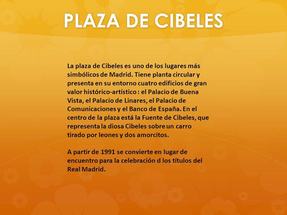 PLAZA DE CIBELES La plaza de Cibeles es uno de los lugares más simbólicos de Madrid. Tiene planta circular y presenta en su entorno cuatro edificios d