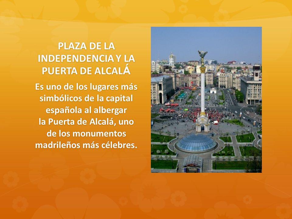 PLAZA DE LA INDEPENDENCIA Y LA PUERTA DE ALCAL Á Es uno de los lugares más simbólicos de la capital española al albergar la Puerta de Alcalá, uno de los monumentos madrileños más célebres.