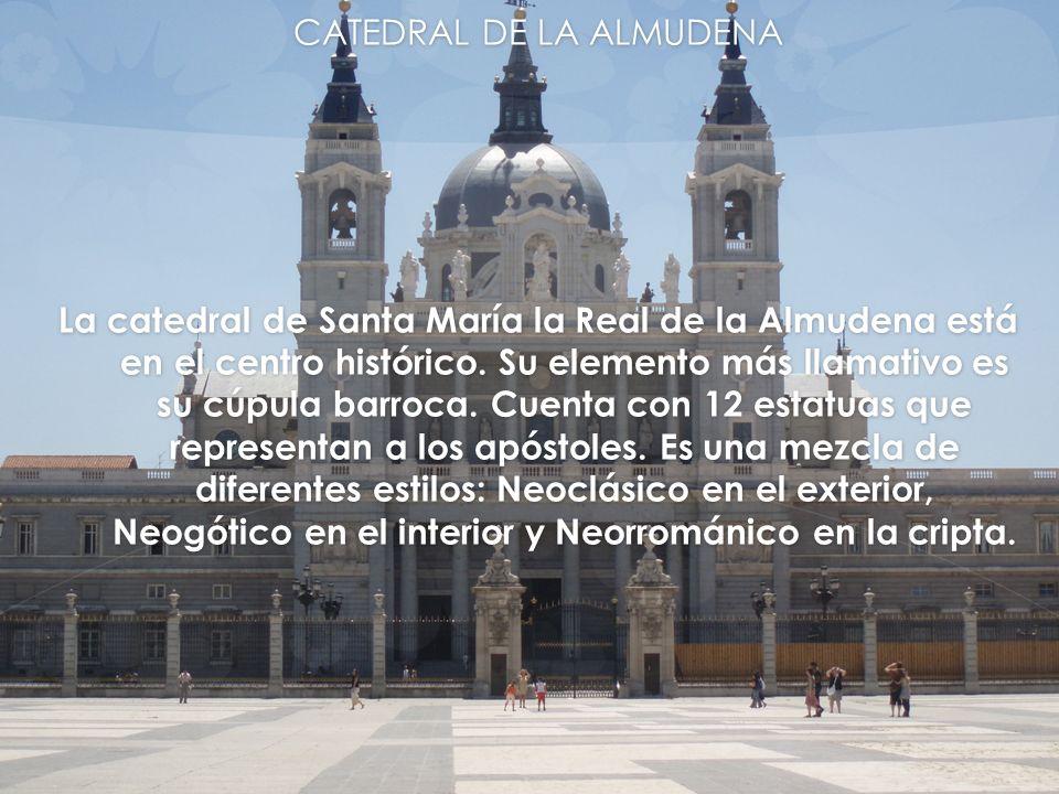 CATEDRAL DE LA ALMUDENA La catedral de Santa María la Real de la Almudena está en el centro histórico. Su elemento más llamativo es su cúpula barroca.