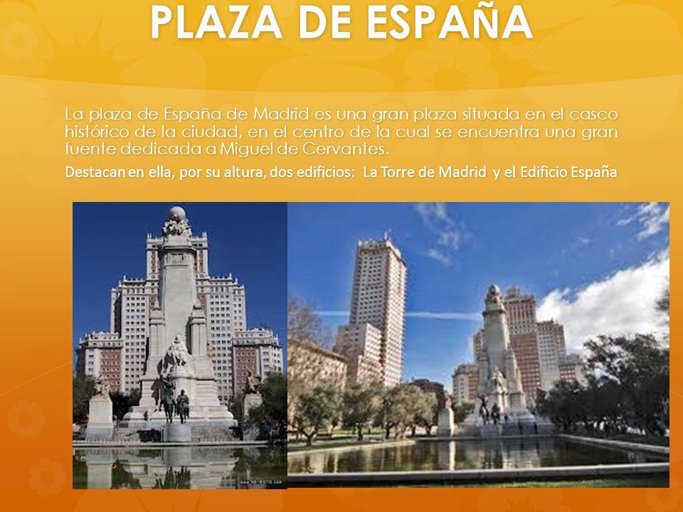 PLAZA DE ESPA Ñ A La plaza de España de Madrid es una gran plaza situada en el casco histórico de la ciudad, en el centro de la cual se encuentra una gran fuente dedicada a Miguel de Cervantes.
