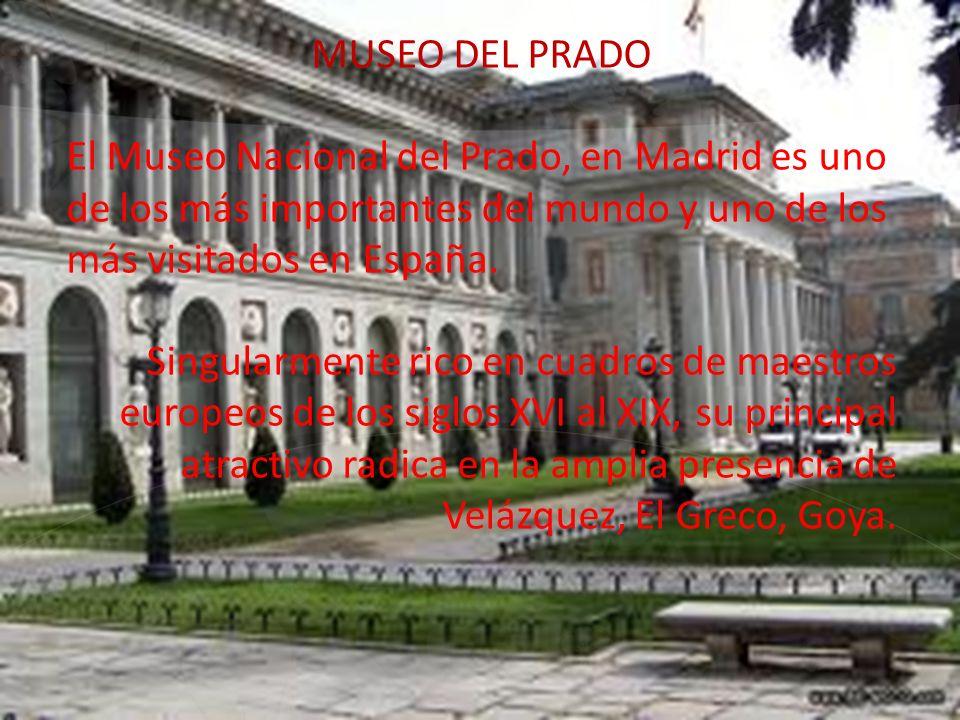 MUSEO DEL PRADO El Museo Nacional del Prado, en Madrid es uno de los más importantes del mundo y uno de los más visitados en España. Singularmente ric