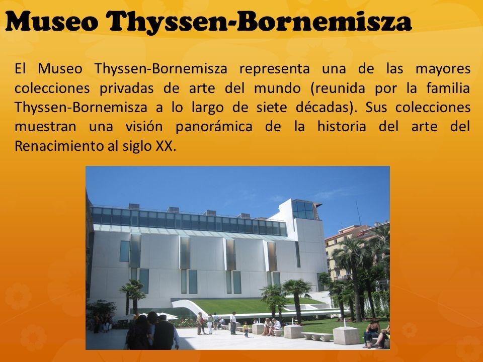 Museo Thyssen-Bornemisza El Museo Thyssen-Bornemisza representa una de las mayores colecciones privadas de arte del mundo (reunida por la familia Thyssen-Bornemisza a lo largo de siete décadas).