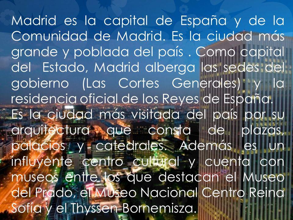 Madrid es la capital de España y de la Comunidad de Madrid. Es la ciudad más grande y poblada del país. Como capital del Estado, Madrid alberga las se