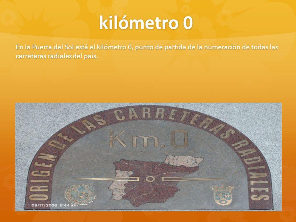 kilómetro 0 En la Puerta del Sol está el kilómetro 0, punto de partida de la numeración de todas las carreteras radiales del país.