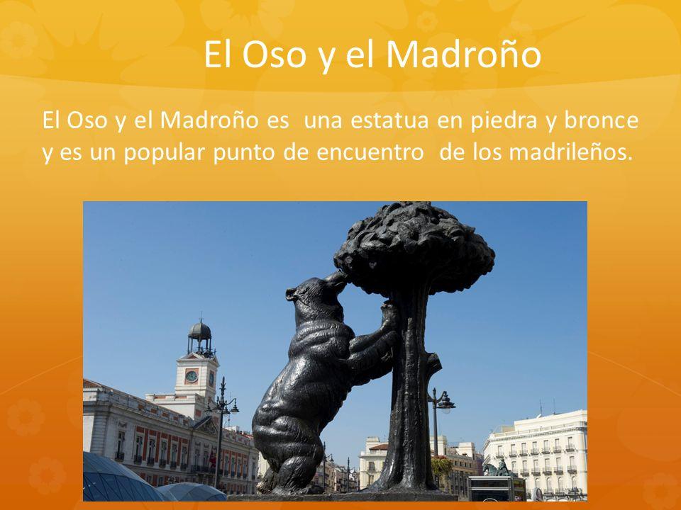 El Oso y el Madroño es una estatua en piedra y bronce y es un popular punto de encuentro de los madrileños. El Oso y el Madroño