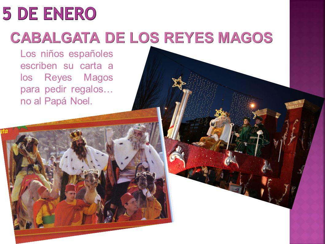 CABALGATA DE LOS REYES MAGOS Los niños españoles escriben su carta a los Reyes Magos para pedir regalos… no al Papá Noel.