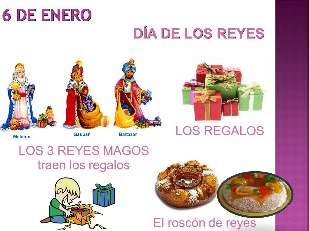 LOS 3 REYES MAGOS traen los regalos LOS REGALOS DÍA DE LOS REYES Melchor GasparBaltazar El roscón de reyes